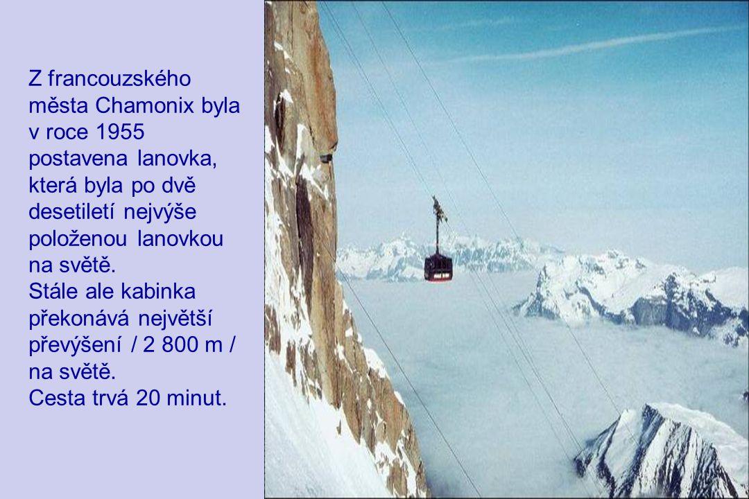 Z francouzského města Chamonix byla v roce 1955 postavena lanovka, která byla po dvě desetiletí nejvýše položenou lanovkou na světě.