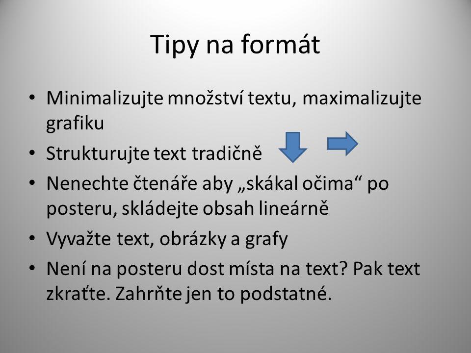 Tipy na formát Minimalizujte množství textu, maximalizujte grafiku