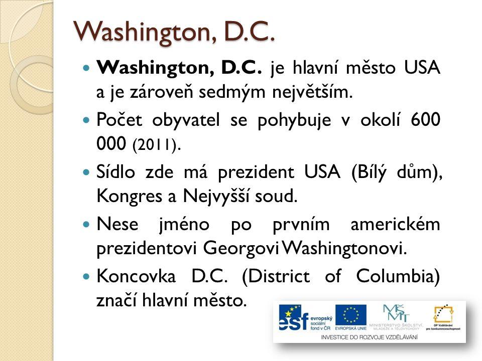 Washington, D.C. Washington, D.C. je hlavní město USA a je zároveň sedmým největším. Počet obyvatel se pohybuje v okolí 600 000 (2011).