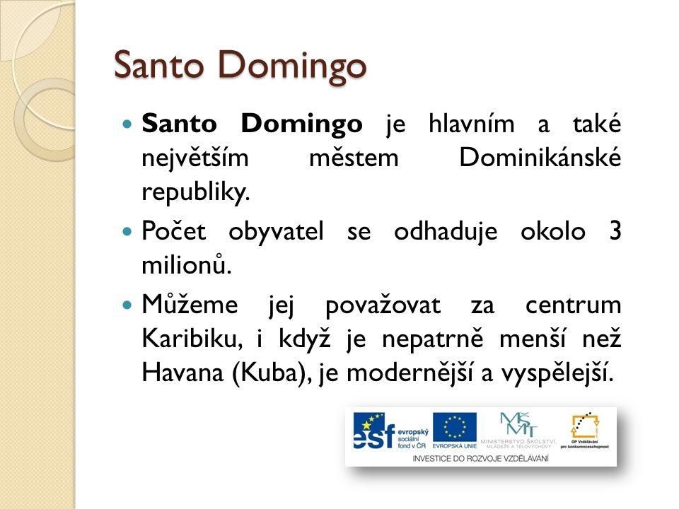 Santo Domingo Santo Domingo je hlavním a také největším městem Dominikánské republiky. Počet obyvatel se odhaduje okolo 3 milionů.