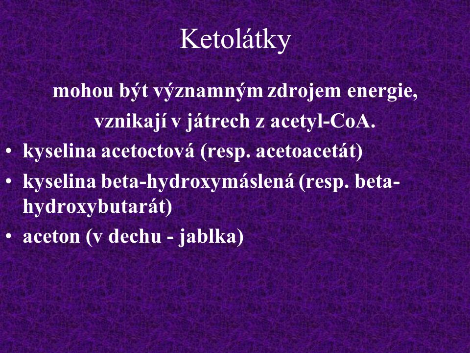 mohou být významným zdrojem energie, vznikají v játrech z acetyl-CoA.