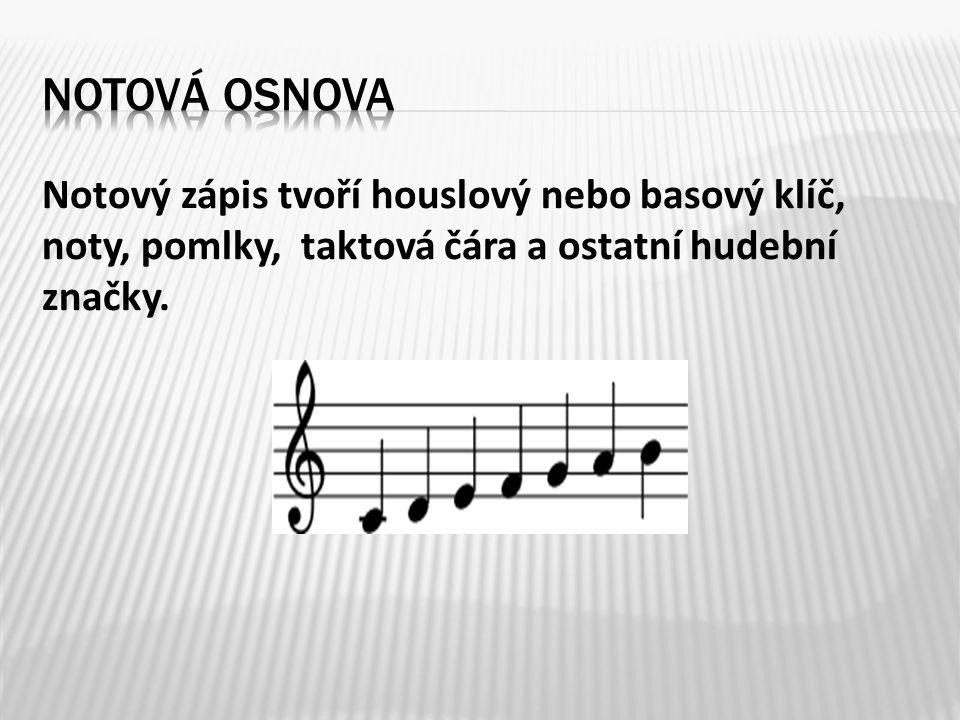 Notová osnova Notový zápis tvoří houslový nebo basový klíč, noty, pomlky, taktová čára a ostatní hudební značky.