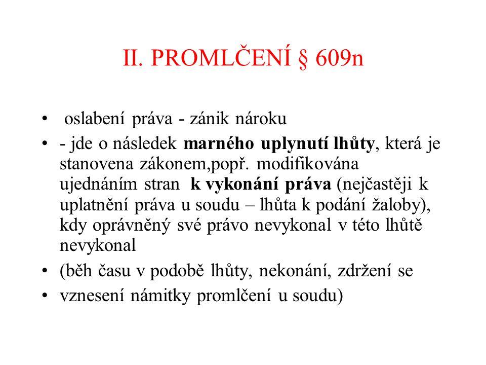 II. PROMLČENÍ § 609n oslabení práva - zánik nároku