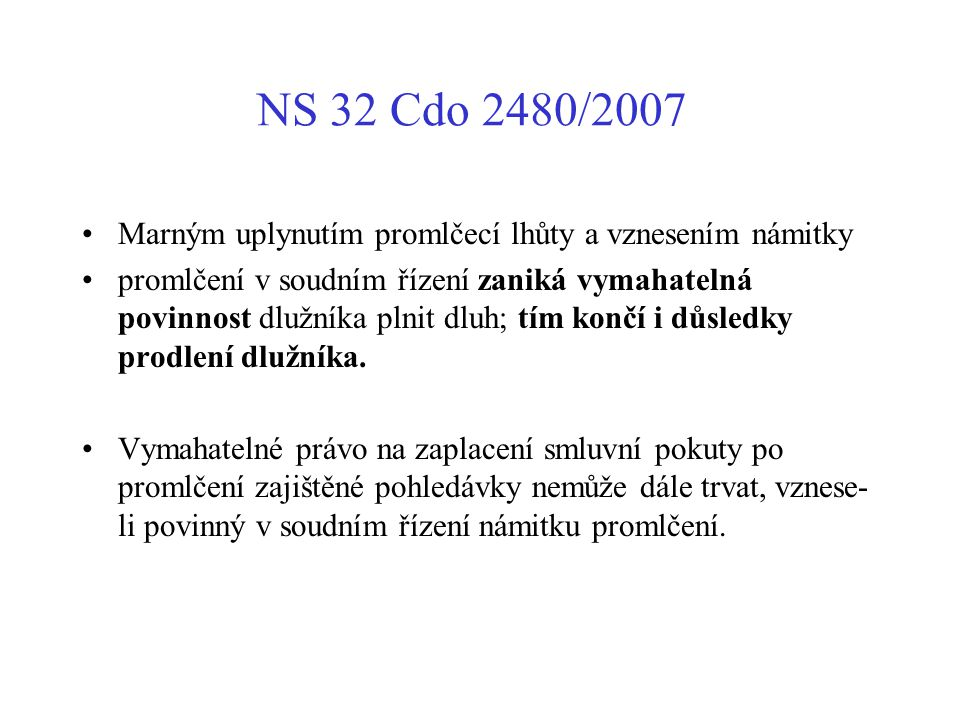 NS 32 Cdo 2480/2007 Marným uplynutím promlčecí lhůty a vznesením námitky.