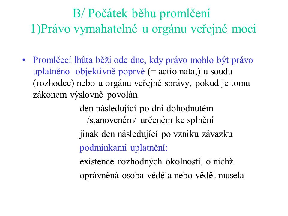 B/ Počátek běhu promlčení 1)Právo vymahatelné u orgánu veřejné moci