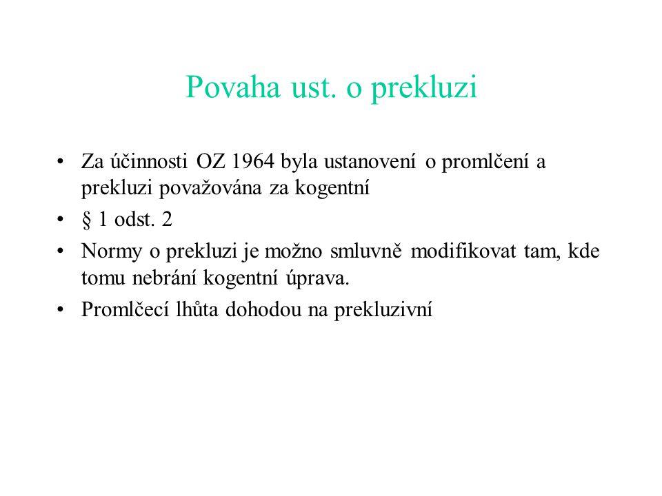 Povaha ust. o prekluzi Za účinnosti OZ 1964 byla ustanovení o promlčení a prekluzi považována za kogentní.