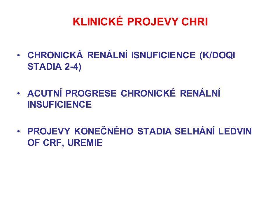 KLINICKÉ PROJEVY CHRI CHRONICKÁ RENÁLNÍ ISNUFICIENCE (K/DOQI STADIA 2-4) ACUTNÍ PROGRESE CHRONICKÉ RENÁLNÍ INSUFICIENCE.