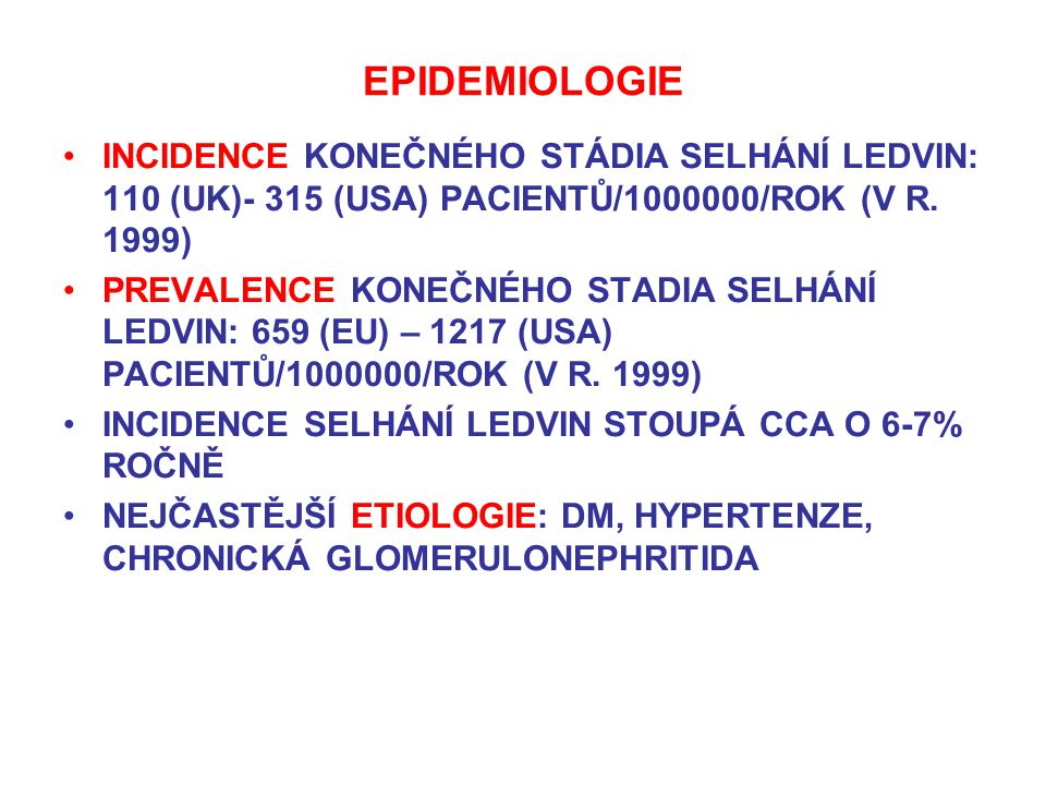 EPIDEMIOLOGIE INCIDENCE KONEČNÉHO STÁDIA SELHÁNÍ LEDVIN: 110 (UK)- 315 (USA) PACIENTŮ/1000000/ROK (V R. 1999)
