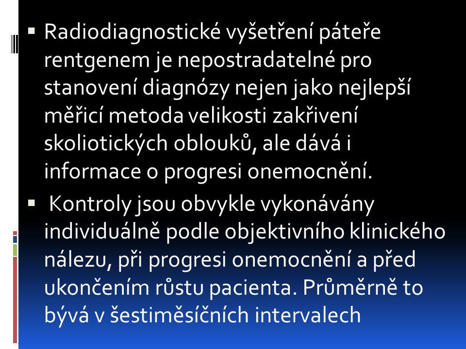 Radiodiagnostické vyšetření páteře rentgenem je nepostradatelné pro stanovení diagnózy nejen jako nejlepší měřicí metoda velikosti zakřivení skoliotických oblouků, ale dává i informace o progresi onemocnění.