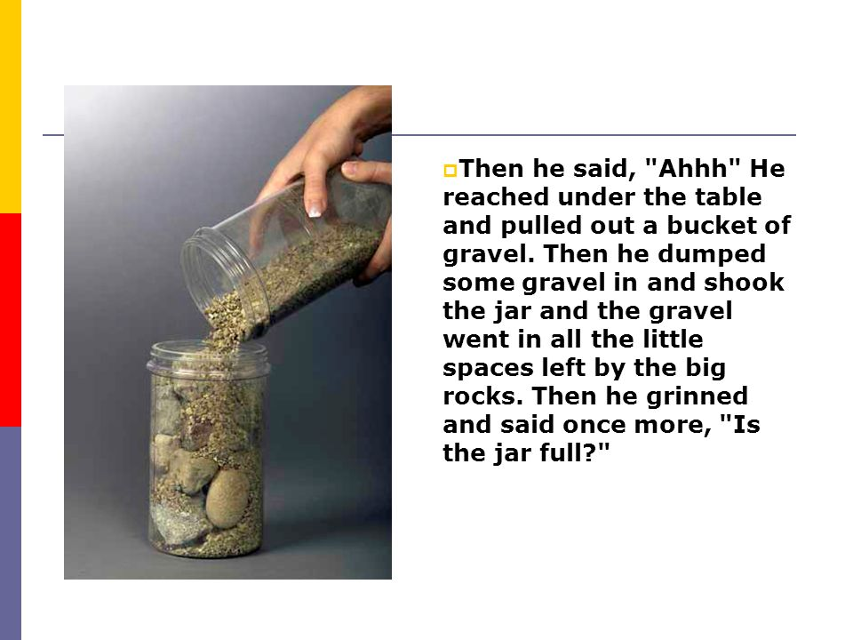 Then he said, Ahhh He reached under the table and pulled out a bucket of gravel.