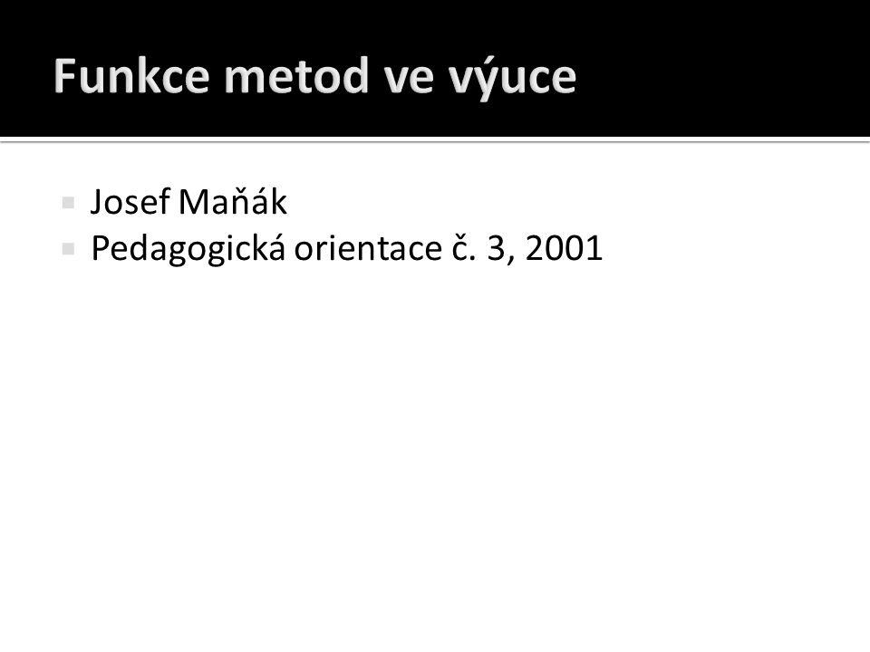 Funkce metod ve výuce Josef Maňák Pedagogická orientace č. 3, 2001