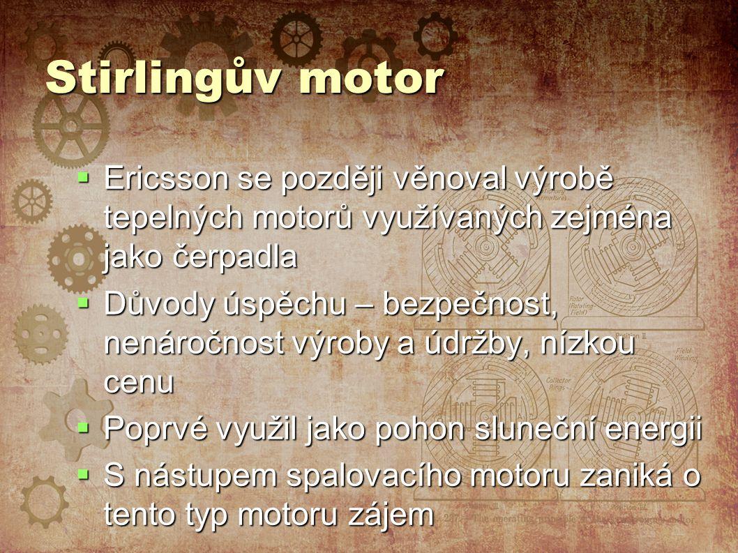 Stirlingův motor Ericsson se později věnoval výrobě tepelných motorů využívaných zejména jako čerpadla.