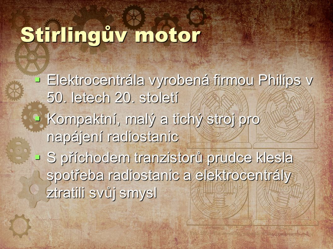 Stirlingův motor Elektrocentrála vyrobená firmou Philips v 50. letech 20. století. Kompaktní, malý a tichý stroj pro napájení radiostanic.