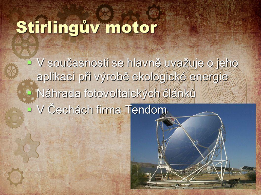 Stirlingův motor V současnosti se hlavně uvažuje o jeho aplikaci při výrobě ekologické energie. Náhrada fotovoltaických článků.