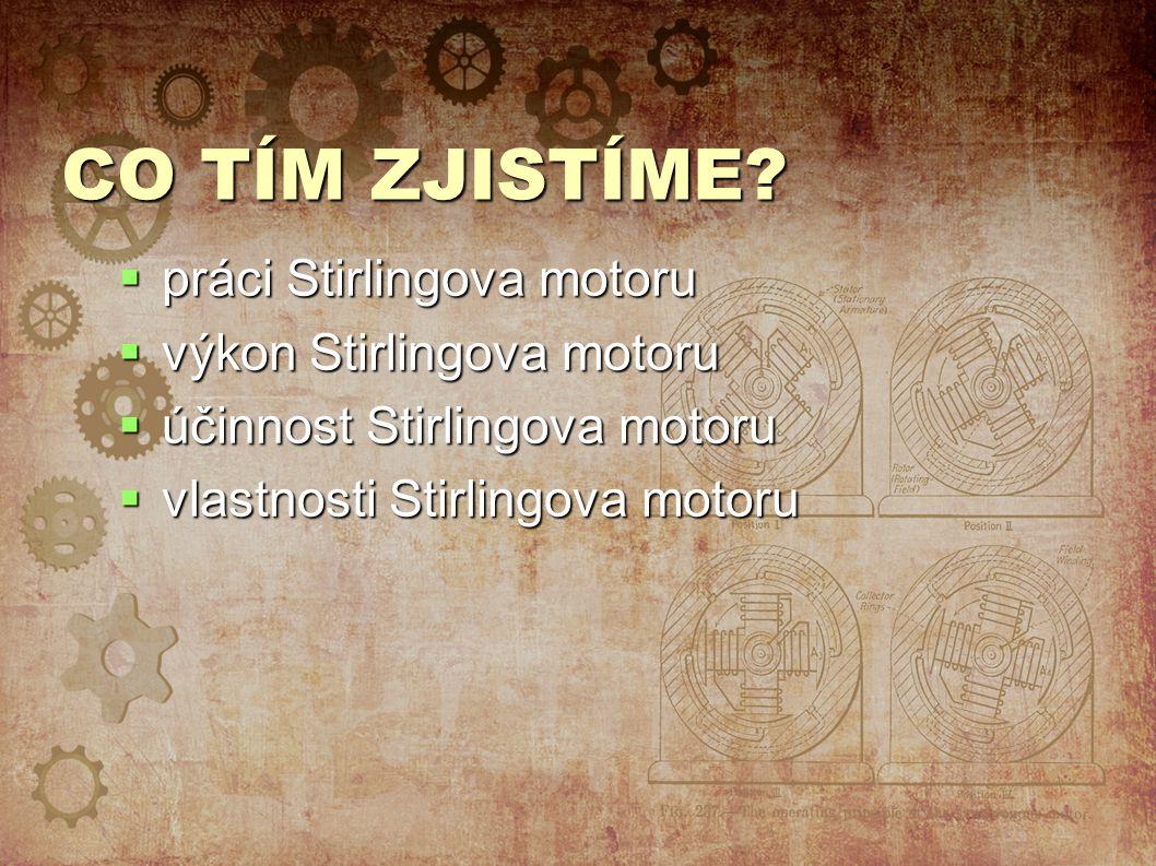 CO TÍM ZJISTÍME práci Stirlingova motoru výkon Stirlingova motoru