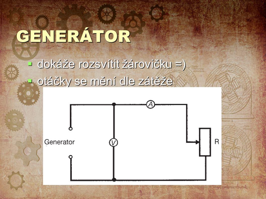 GENERÁTOR dokáže rozsvítit žárovičku =) otáčky se mění dle zátěže
