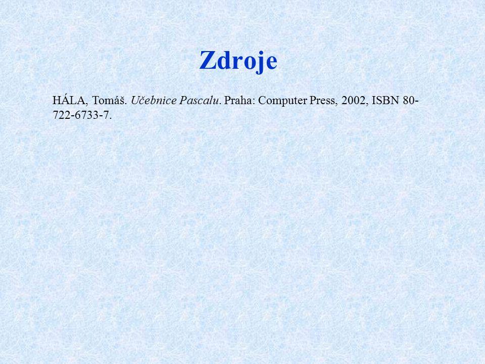 Zdroje HÁLA, Tomáš. Učebnice Pascalu. Praha: Computer Press, 2002, ISBN 80-722-6733-7.