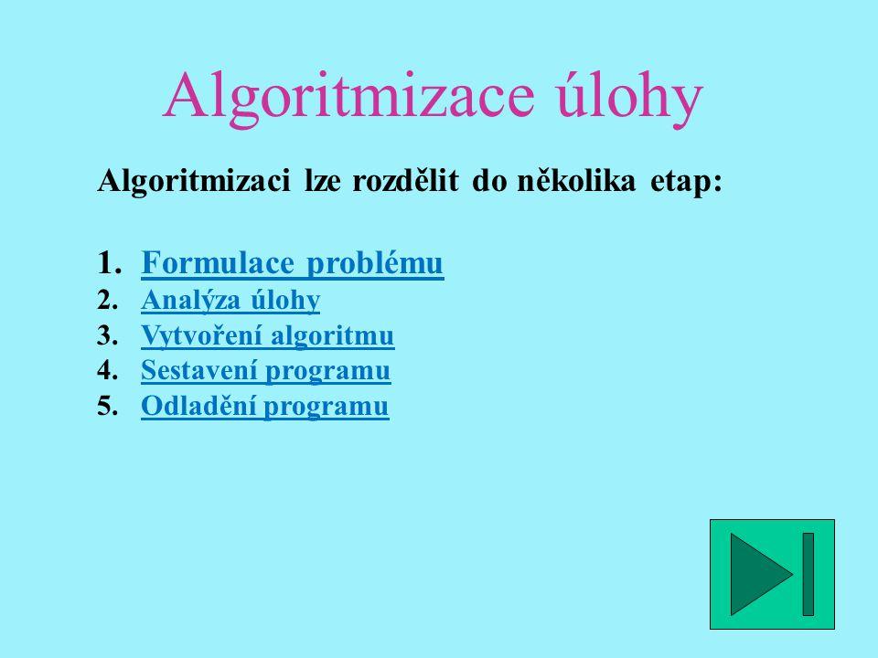 Algoritmizace úlohy Algoritmizaci lze rozdělit do několika etap: