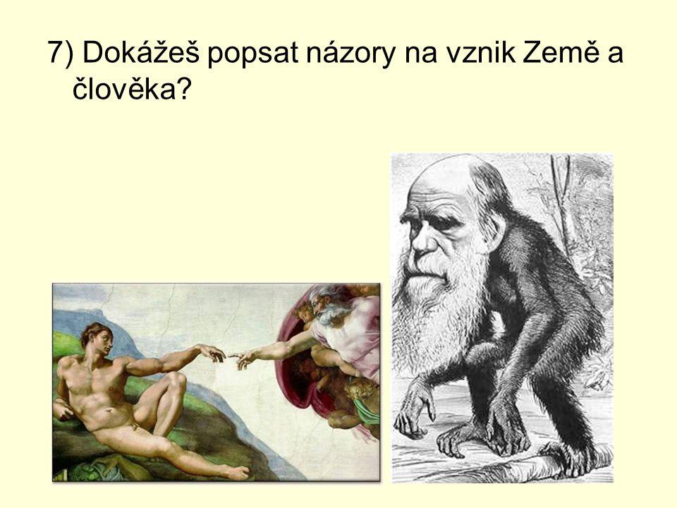 7) Dokážeš popsat názory na vznik Země a člověka
