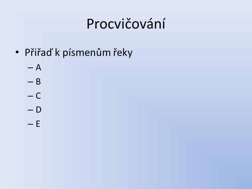 Procvičování Přiřaď k písmenům řeky A B C D E