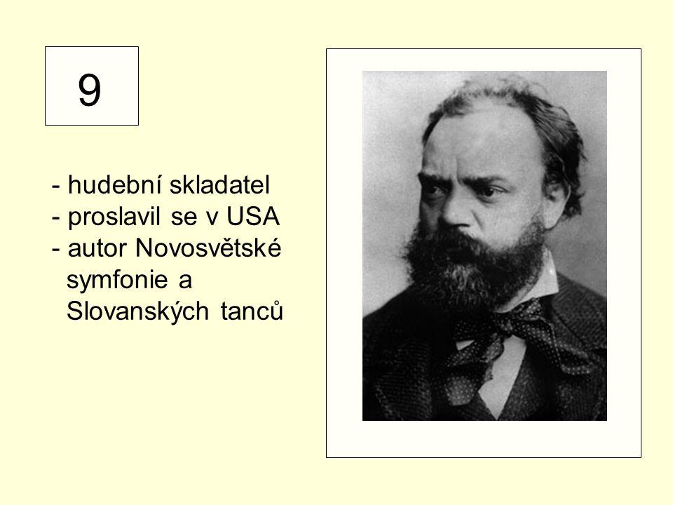 9 - hudební skladatel - proslavil se v USA autor Novosvětské