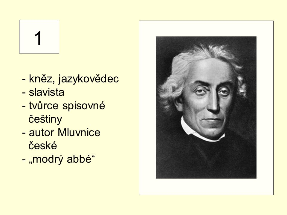 1 - kněz, jazykovědec - slavista tvůrce spisovné češtiny