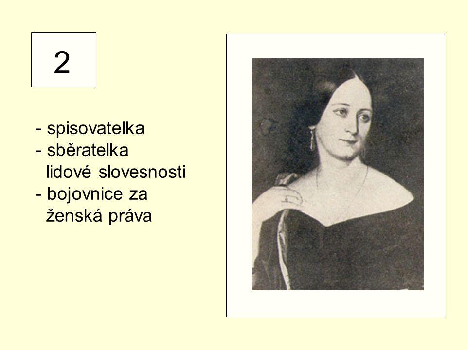 2 - spisovatelka sběratelka lidové slovesnosti bojovnice za