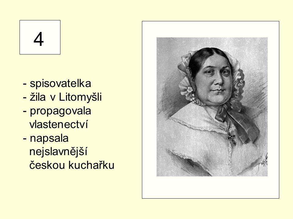 4 - spisovatelka - žila v Litomyšli propagovala vlastenectví napsala