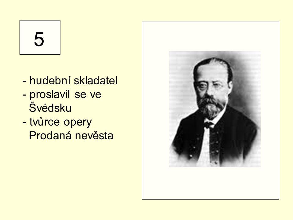 5 - hudební skladatel proslavil se ve Švédsku tvůrce opery