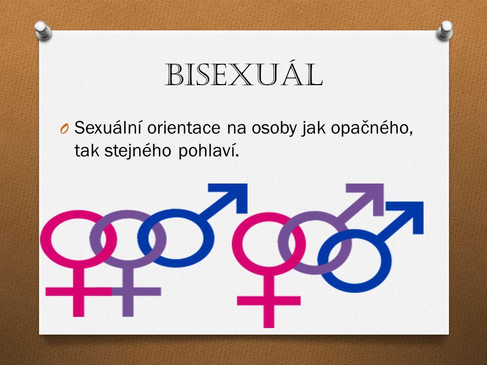 Bisexuál Sexuální orientace na osoby jak opačného, tak stejného pohlaví.