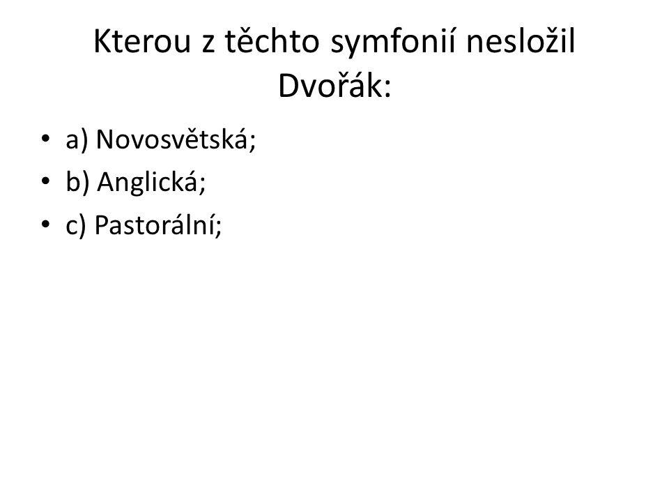 Kterou z těchto symfonií nesložil Dvořák: