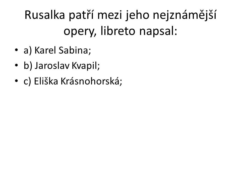Rusalka patří mezi jeho nejznámější opery, libreto napsal: