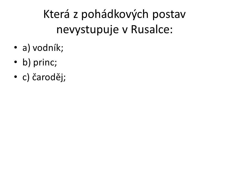 Která z pohádkových postav nevystupuje v Rusalce:
