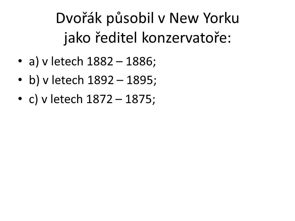 Dvořák působil v New Yorku jako ředitel konzervatoře: