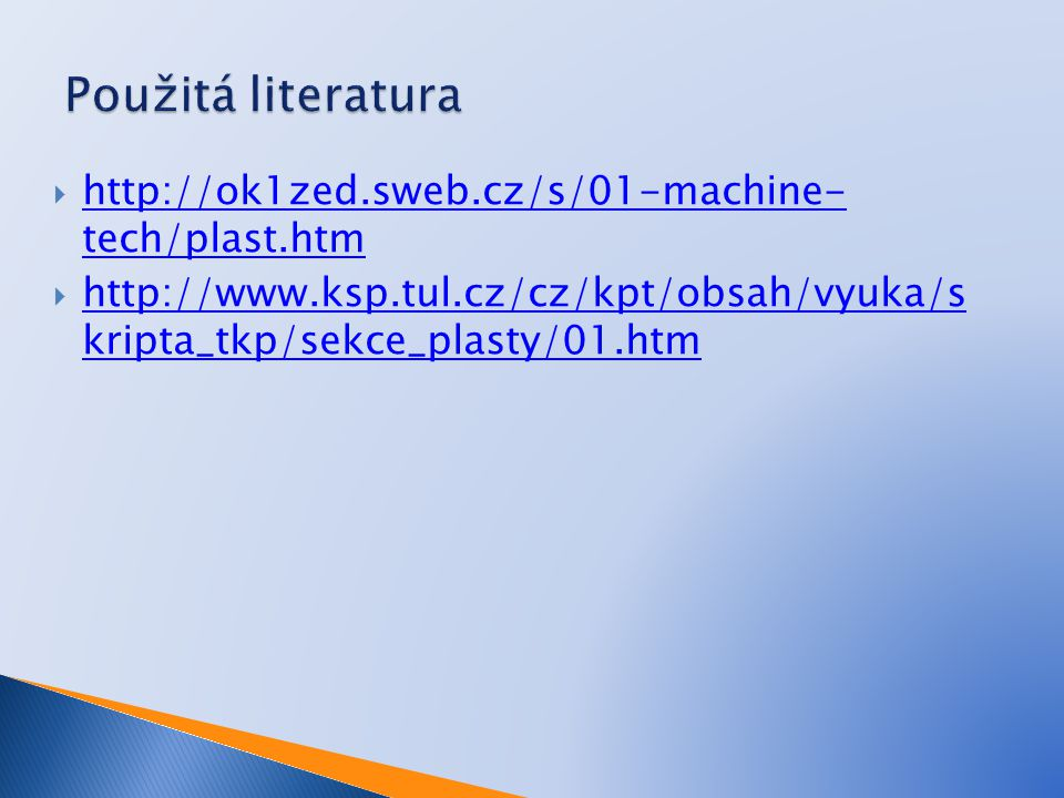Použitá literatura http://ok1zed.sweb.cz/s/01-machine- tech/plast.htm