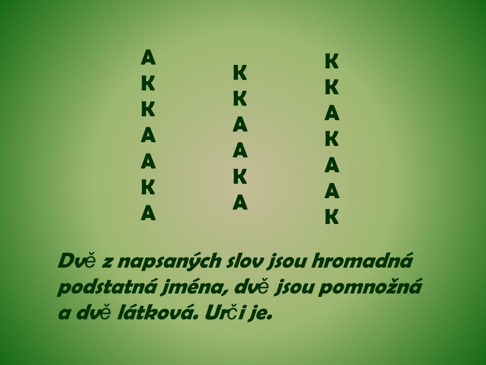 A K. K. A. K. A. Dvě z napsaných slov jsou hromadná.