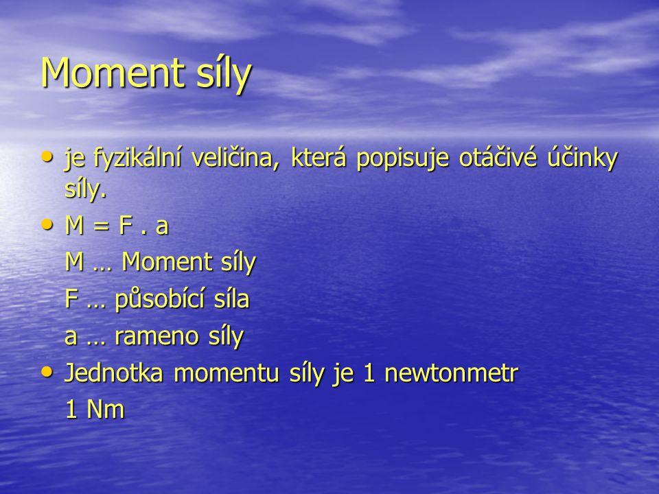 Moment síly je fyzikální veličina, která popisuje otáčivé účinky síly.