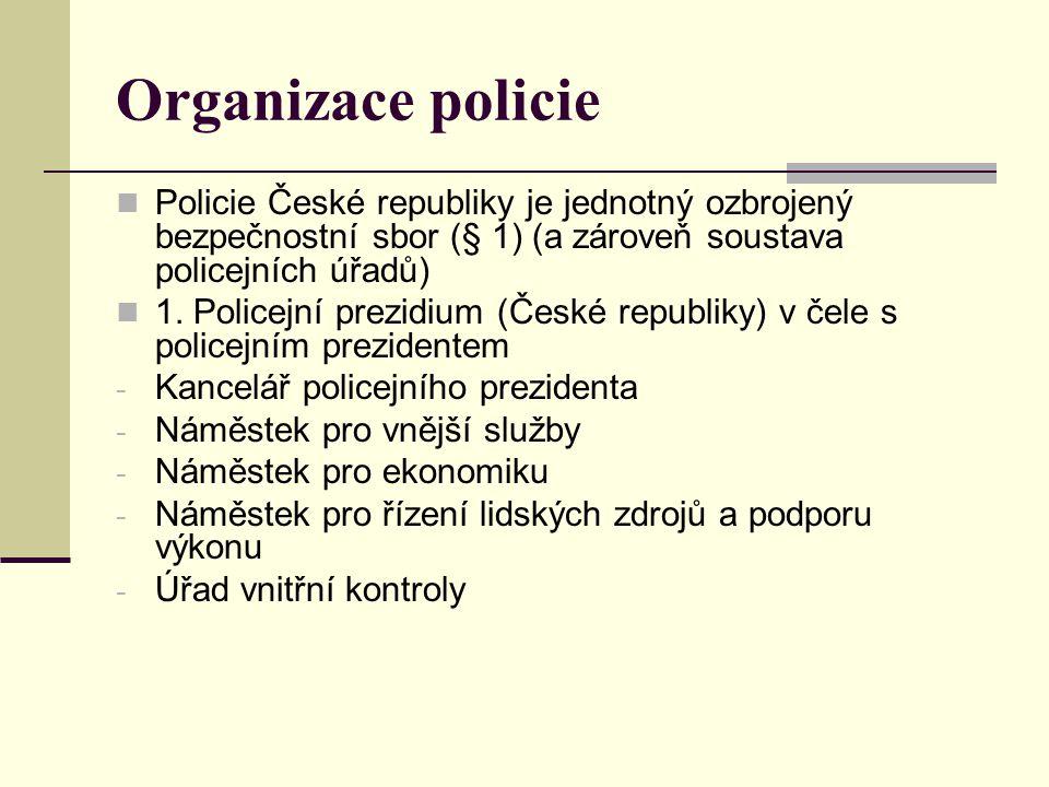 Organizace policie Policie České republiky je jednotný ozbrojený bezpečnostní sbor (§ 1) (a zároveň soustava policejních úřadů)