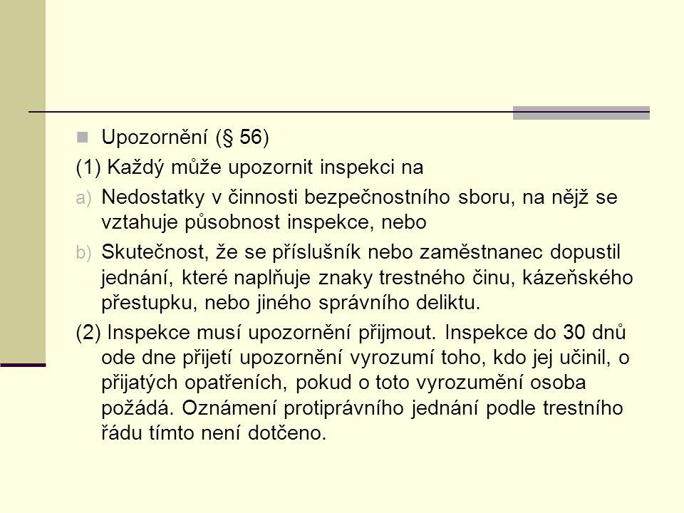 Upozornění (§ 56) (1) Každý může upozornit inspekci na. Nedostatky v činnosti bezpečnostního sboru, na nějž se vztahuje působnost inspekce, nebo.