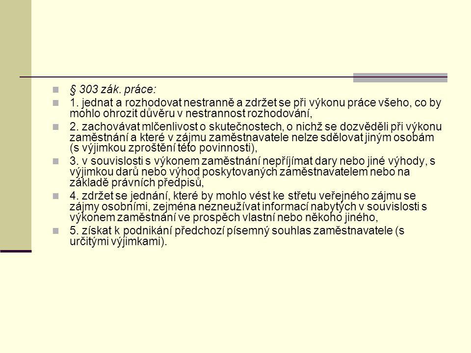 § 303 zák. práce: 1. jednat a rozhodovat nestranně a zdržet se při výkonu práce všeho, co by mohlo ohrozit důvěru v nestrannost rozhodování,