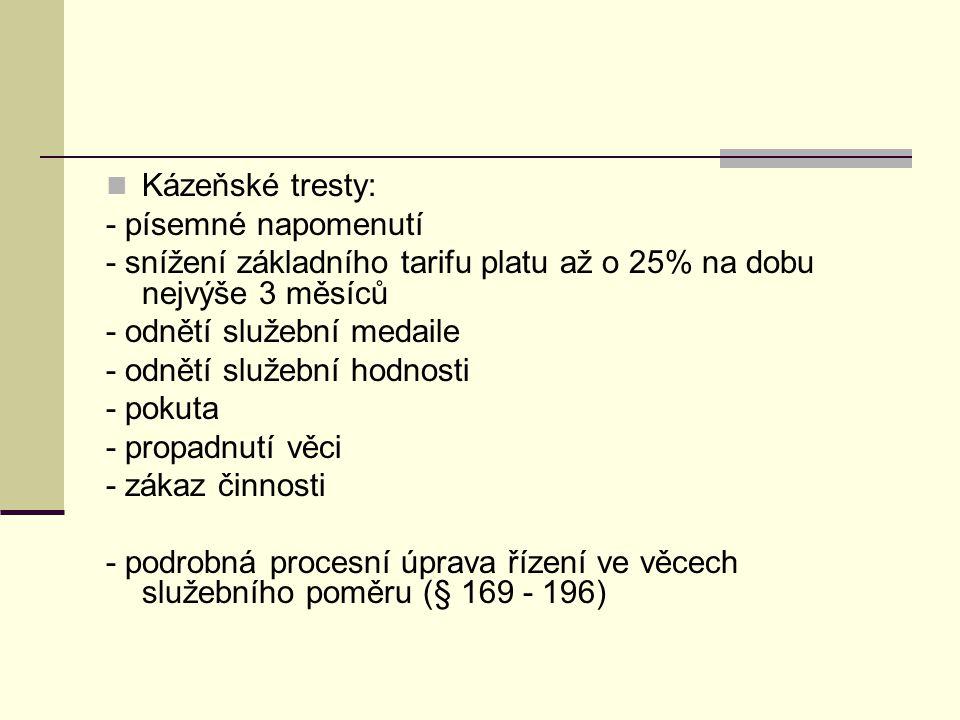 Kázeňské tresty: - písemné napomenutí. - snížení základního tarifu platu až o 25% na dobu nejvýše 3 měsíců.