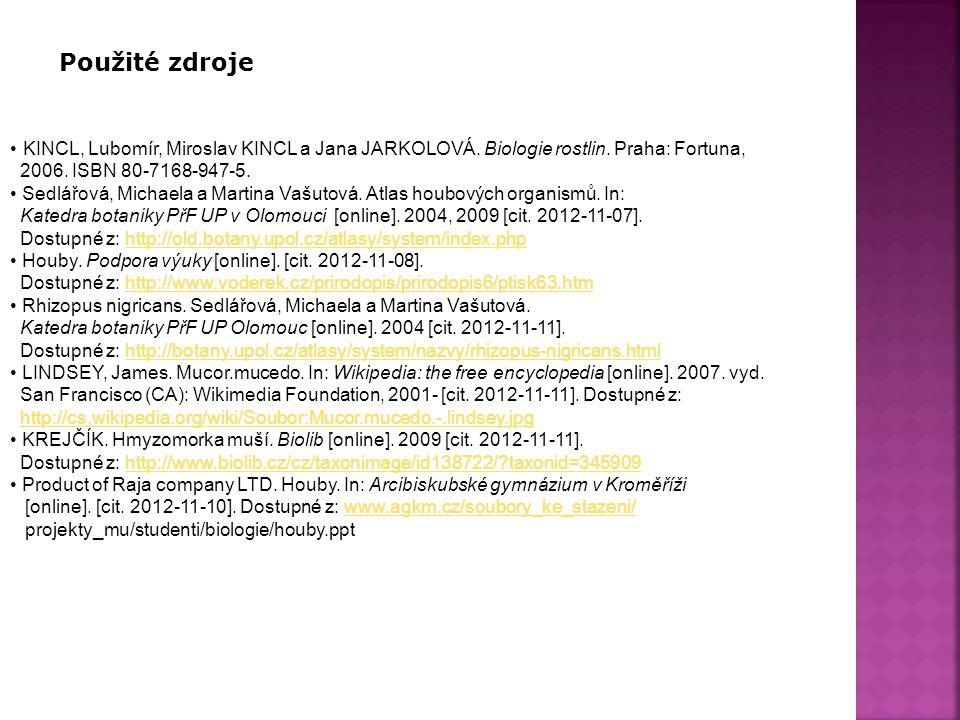 Použité zdroje KINCL, Lubomír, Miroslav KINCL a Jana JARKOLOVÁ. Biologie rostlin. Praha: Fortuna, 2006. ISBN 80-7168-947-5.