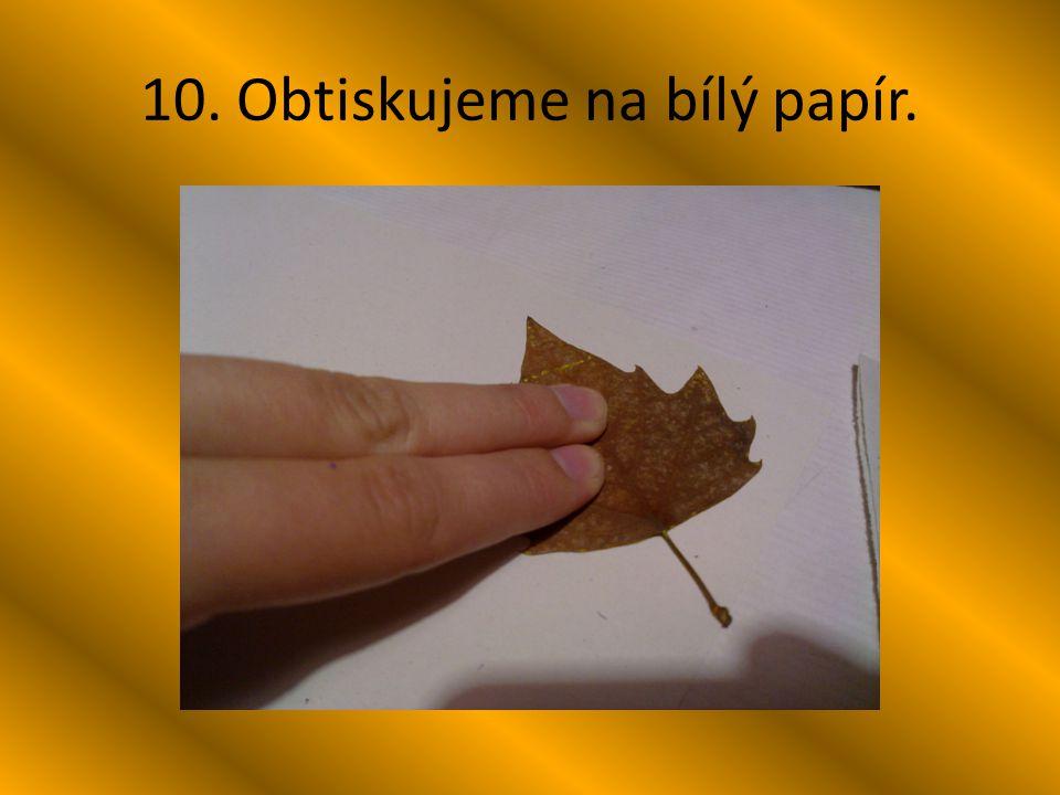 10. Obtiskujeme na bílý papír.