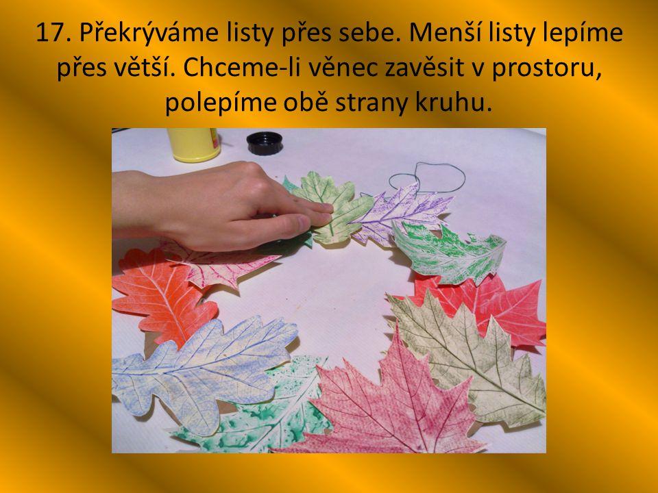 17. Překrýváme listy přes sebe. Menší listy lepíme přes větší
