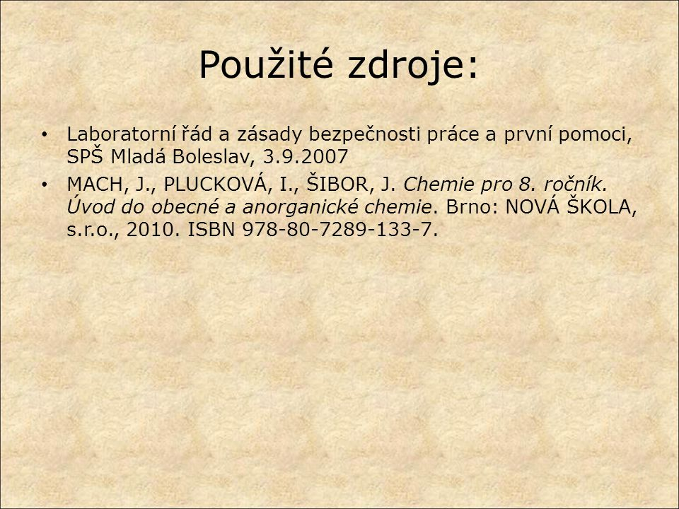 Použité zdroje: Laboratorní řád a zásady bezpečnosti práce a první pomoci, SPŠ Mladá Boleslav, 3.9.2007.