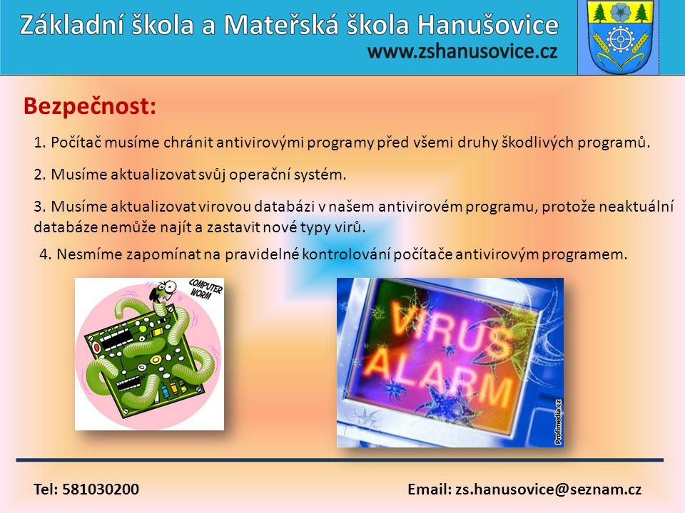 Bezpečnost: 1. Počítač musíme chránit antivirovými programy před všemi druhy škodlivých programů. 2. Musíme aktualizovat svůj operační systém.