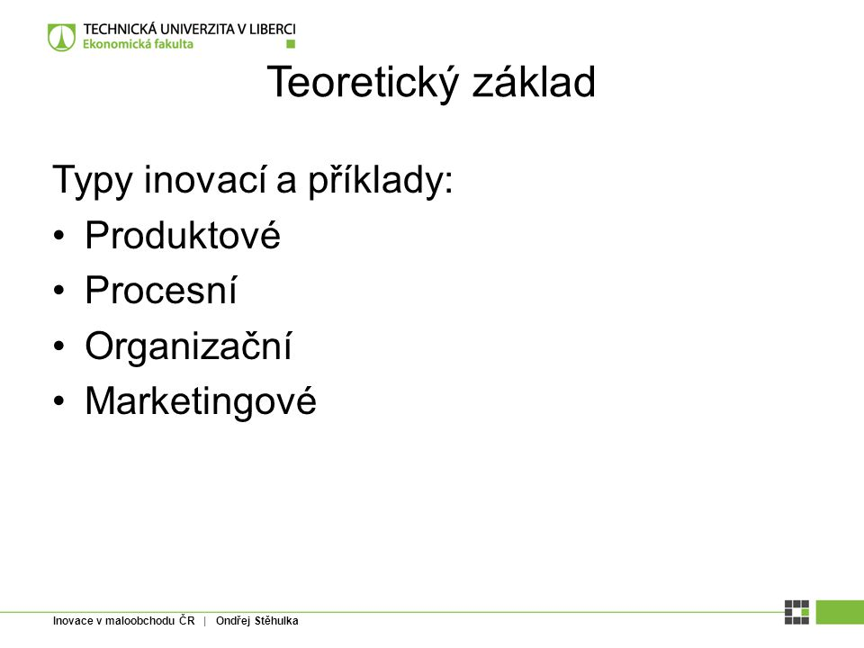 Teoretický základ Typy inovací a příklady: Produktové Procesní