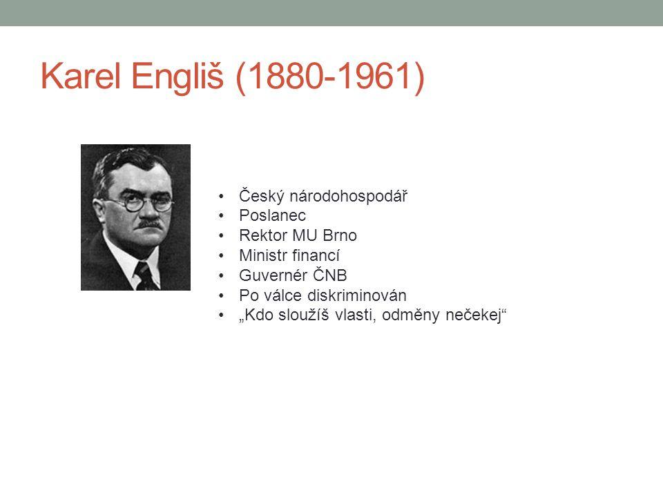 Karel Engliš (1880-1961) Český národohospodář Poslanec Rektor MU Brno