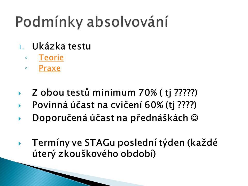 Podmínky absolvování Ukázka testu Z obou testů minimum 70% ( tj )