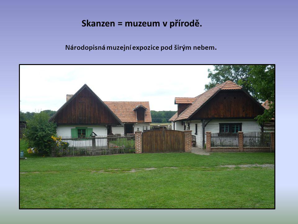 Skanzen = muzeum v přírodě.